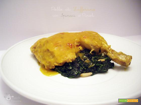 Pollo allo Zafferano con Spinaci ai Pinoli