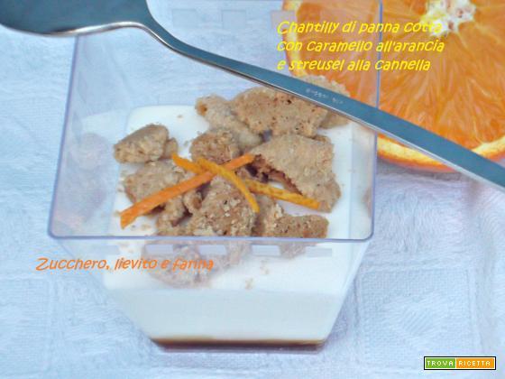 Chantilly di panna cotta con streusel alla cannella e caramello all'arancia