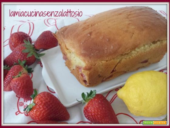 Plumcake fragole e limone senza lattosio uova burro