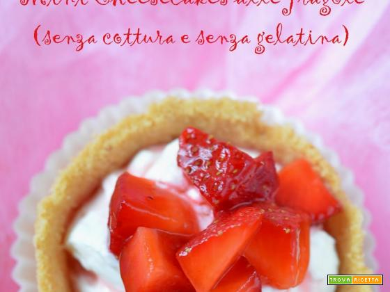 Mini cheesecakes alle fragole senza cottura