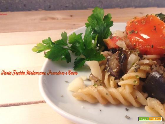 Pasta Fredda Melanzane Pomodoro e Cacio