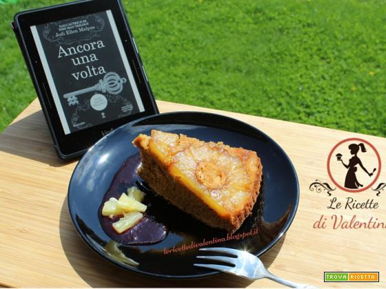 MANGIA CIO' CHE LEGGI  72: Torta rovesciata all'ananas ispirata da  Ancora una volta (one night trilogy vol.3) di Jody Ellen Malpas