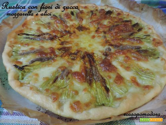 Rustica con fiori di zucca, mozzarella e alici