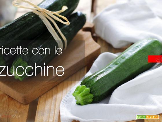 Ricette con le zucchine per tutti