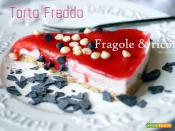 Torta fredda di fragole e ricotta, ricetta senza uova