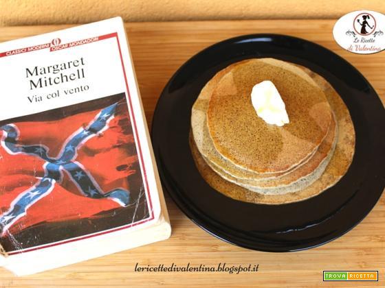 MANGIA CIO' CHE LEGGI 78: pancacakes al grano saraceno con sciroppo d'acero tratti da VIA COL VENTO di Margaret Mitchel