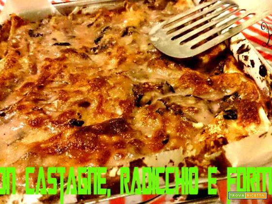 Lasagne castagne e radicchio