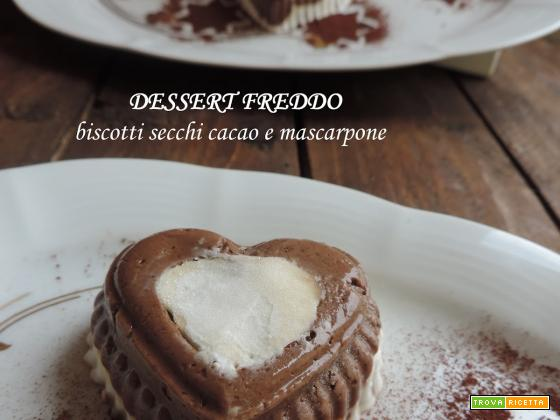 Dessert freddo, biscotti secchi cacao e mascarpone