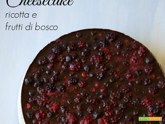 Cheesecake alla ricotta e frutti di bosco