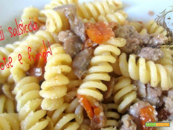 Fusilli salsiccia carote e funghi