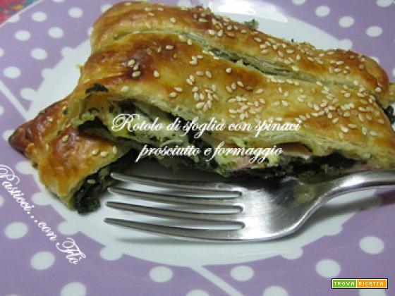 Rotolo di sfoglia con spinaci prosciutto e formaggio | Paste & Pasticci