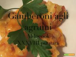 Aldocook - 38 - Gamberoni agli agrumi