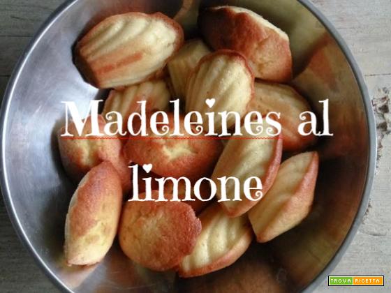 Madeleines al limone: la ricetta di Acqua e Farina Sississima
