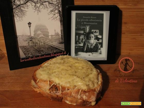 MANGIA CIO' CHE LEGGI 95: croque monsieur ispirato da La piccola erboristeria di Montmartre di Donatella Rizzati