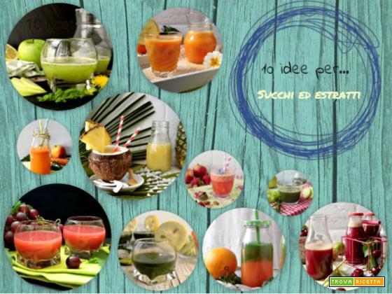 10 idee per preparare succhi vivi ricchi di vitamine