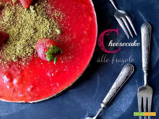 Cheesecake alle fragole fresca e senza cottura!
