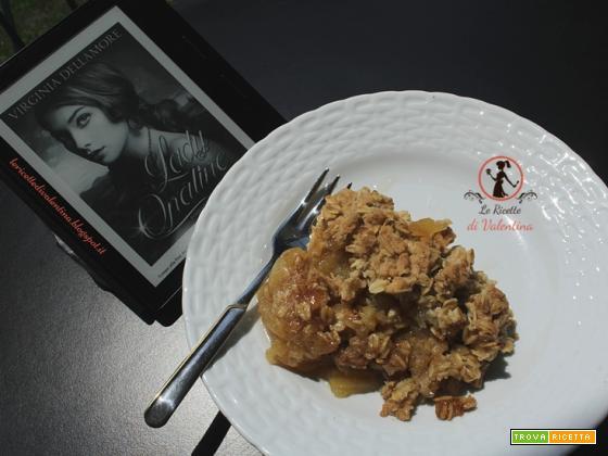 MANGIA CIO' CHE LEGGI 99: Crumble di mele ispirato da Lady Opaline di Virginia Dellamore