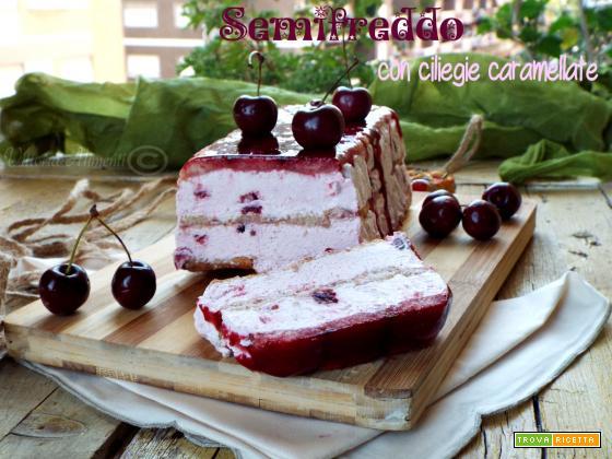 Semifreddo con ciliegie caramellate  Ricetta semplice