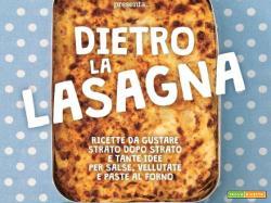 DIETRO la Lasagna. Ricette da gustare strato dopo strato.. Ed. Gribaudo