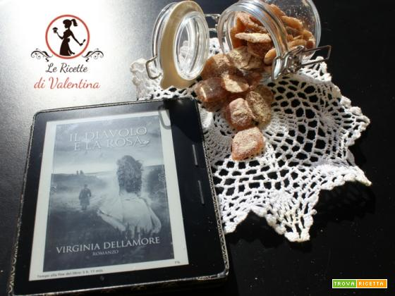 MANGIA CIO` CHE LEGGI 112: Caramelle di zucchero di canna, cannella e limone ispirate da  Il diavolo e la rosa di Virginia Dellamore
