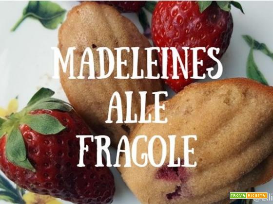 Madeleines di maggio alle fragole e limone: ricetta per iniziare bene il mese