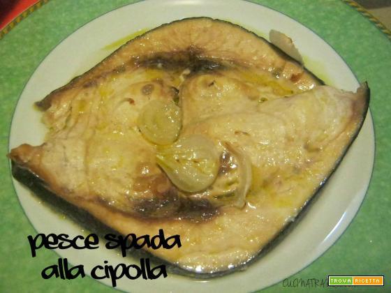 PESCE SPADA ALLA CIPOLLA
