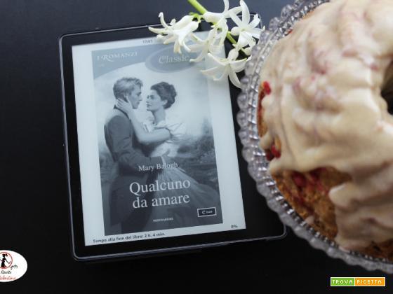 MANGIA CIO` CHE LEGGI 133: torta al ribes ispirata da Qualcuno da amare di Mary Balogh