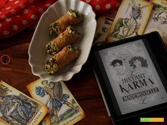 MANGIA CIO` CHE LEGGI 140: cannoli al pistacchio ispirati da L'istant karma di madamoiselle L di Priscilla Pepe