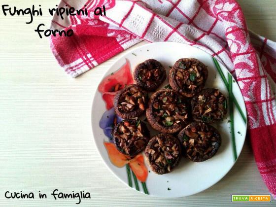 Funghi ripieni al forno - Ricetta semplice
