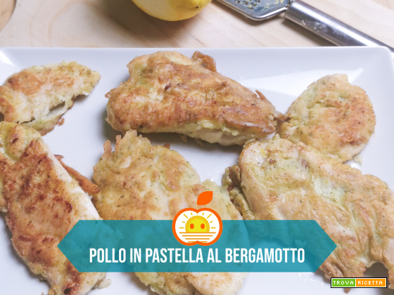 Pollo in pastella al bergamotto