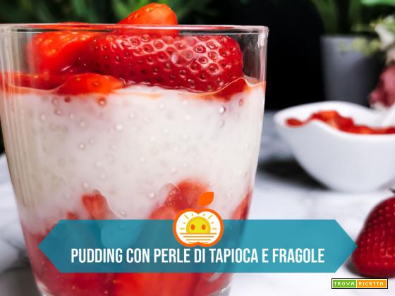 Pudding con perle di tapioca e fragole