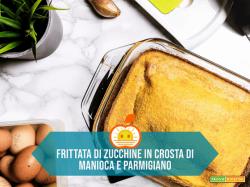 Frittata di Zucchine in crosta di manioca e parmigiano reggiano